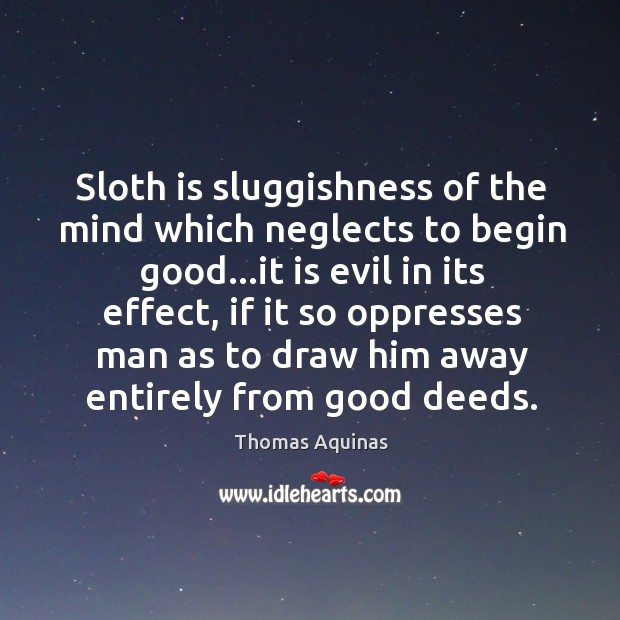 Image, Sloth is sluggishness of the mind which neglects to begin good…it