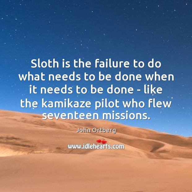 Image, Sloth is the failure to do what needs to be done when
