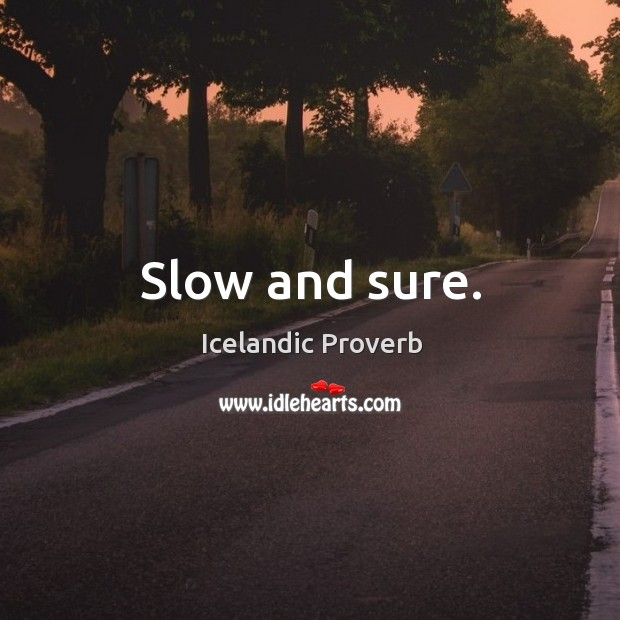 Slow and sure. Icelandic Proverbs Image