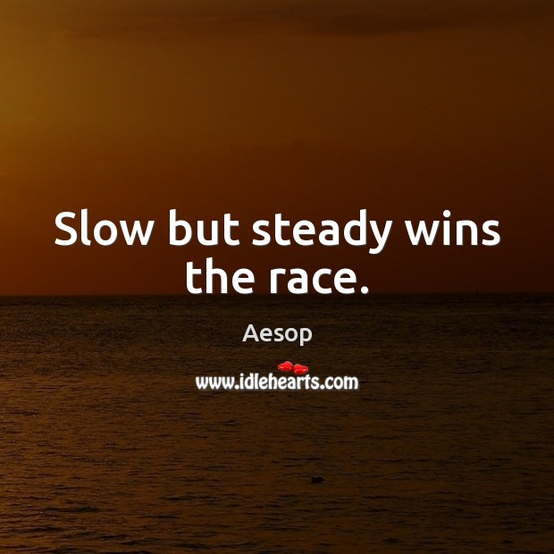 Slow but steady wins the race. Image