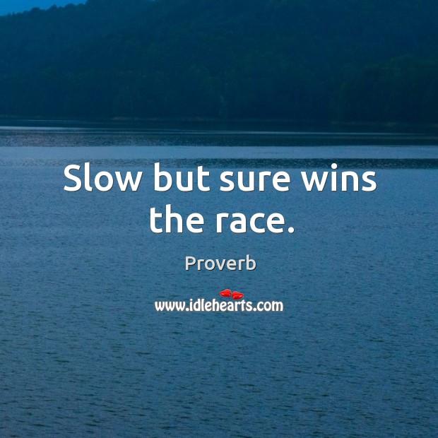 Slow but sure wins the race. Image