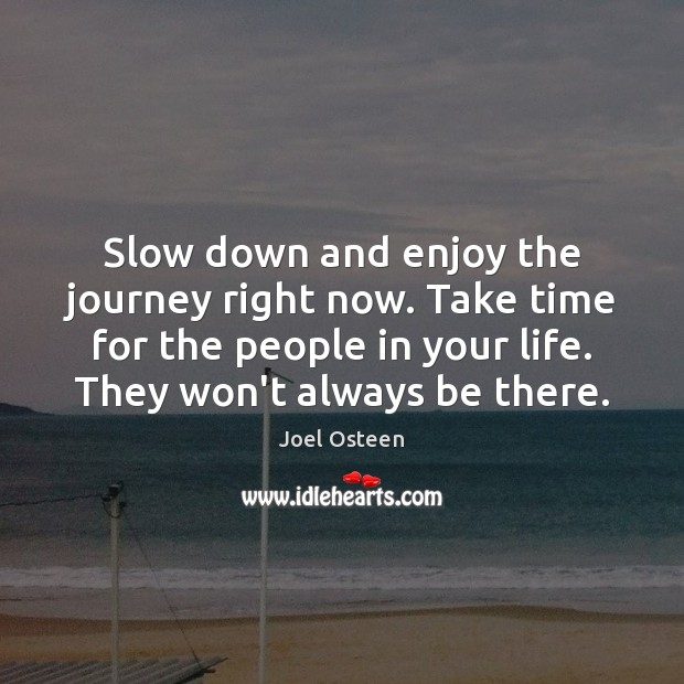 Slow down and enjoy the journey right now. Take time for the Image