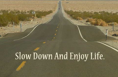 Image, Slow down and enjoy life