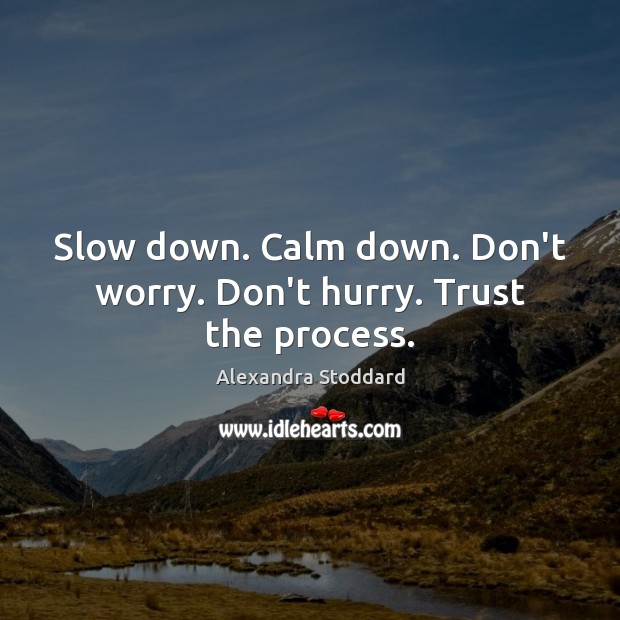Image, Slow down. Calm down. Don't worry. Don't hurry. Trust the process.