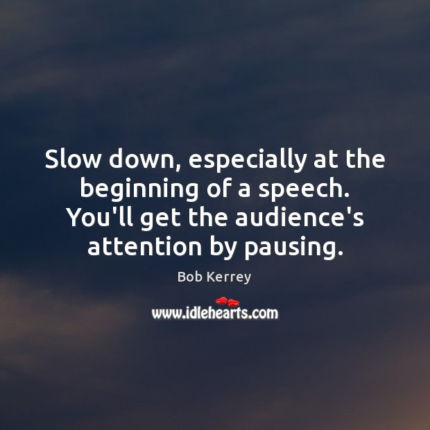 Image, Slow down, especially at the beginning of a speech. You'll get the