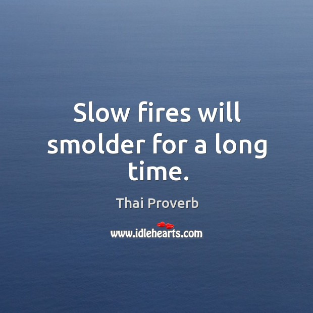 Slow fires will smolder for a long time. Thai Proverbs Image