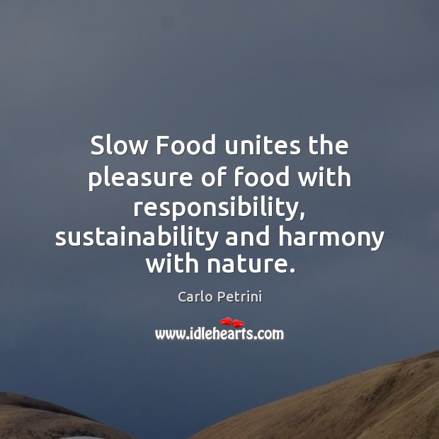 Slow Food unites the pleasure of food with responsibility, sustainability and harmony Image