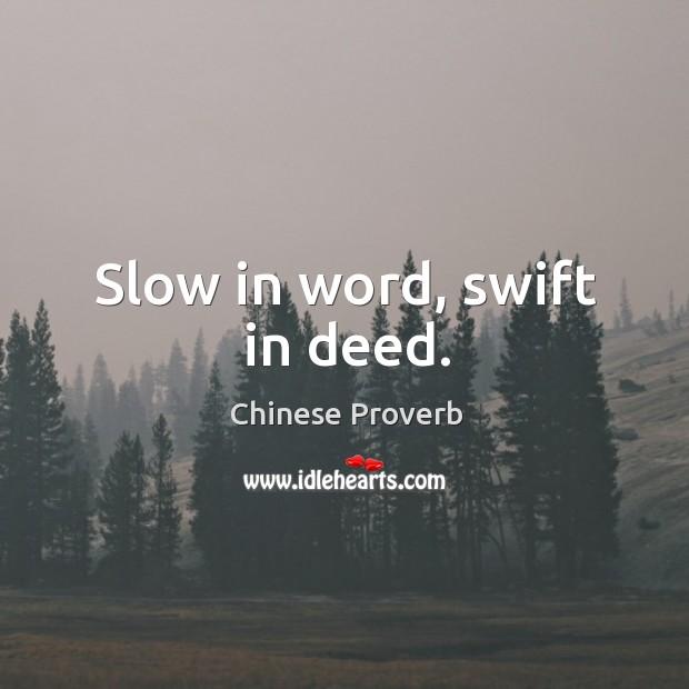 Image, Slow in word, swift in deed.