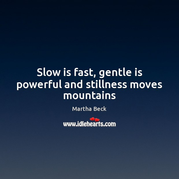 Image, Slow is fast, gentle is powerful and stillness moves mountains