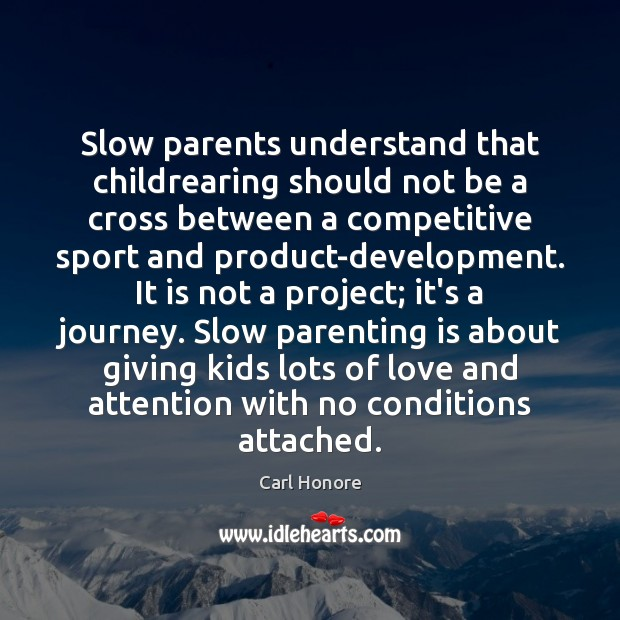 Slow parents understand that childrearing should not be a cross between a Parenting Quotes Image