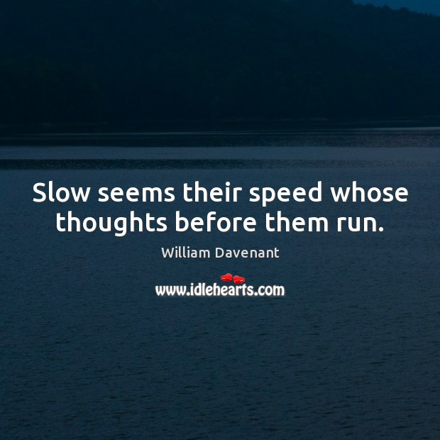 Slow seems their speed whose thoughts before them run. Image