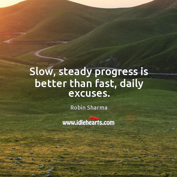 Image, Slow, steady progress is better than fast, daily excuses.