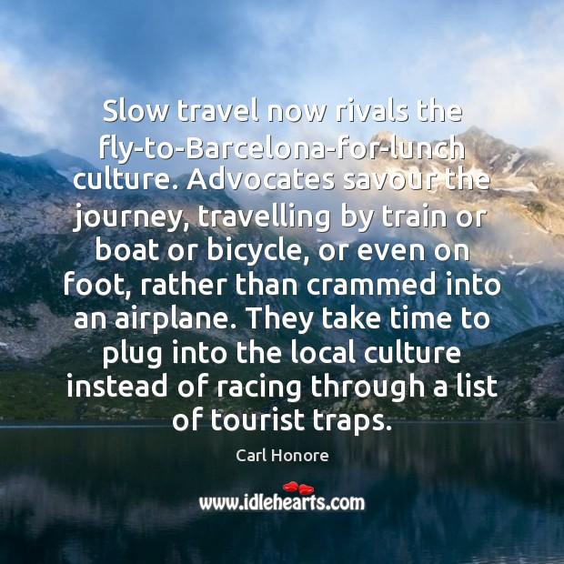 Slow travel now rivals the fly-to-Barcelona-for-lunch culture. Advocates savour the journey, travelling Image