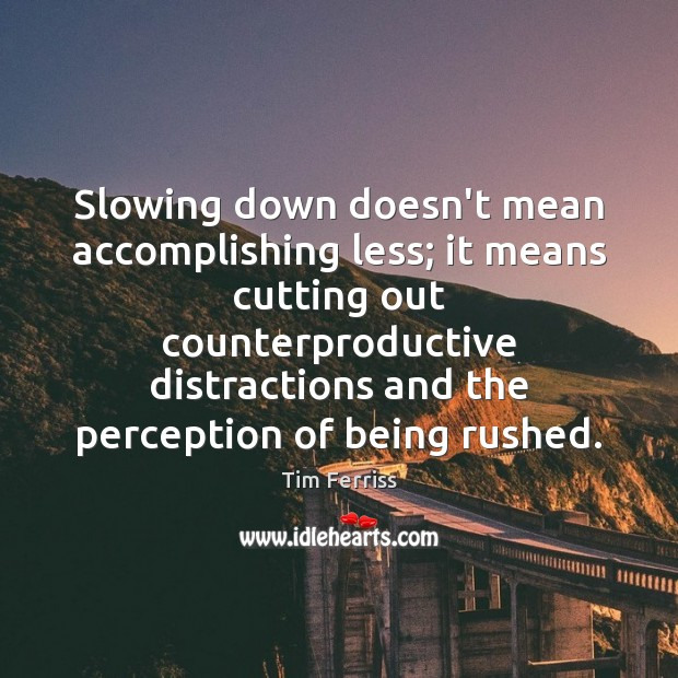 Image, Slowing down doesn't mean accomplishing less; it means cutting out counterproductive distractions