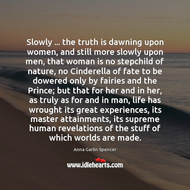 Image, Slowly … the truth is dawning upon women, and still more slowly upon