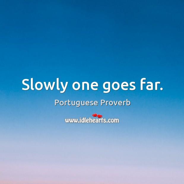 Slowly one goes far. Image