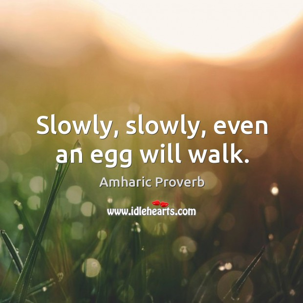 Image, Slowly, slowly, even an egg will walk.