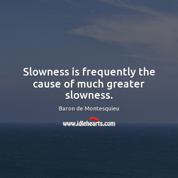 Image, Slowness is frequently the cause of much greater slowness.