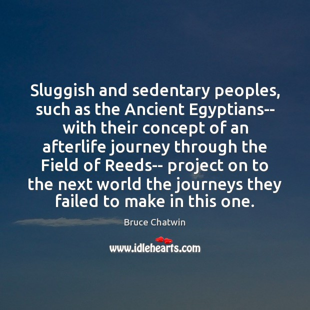 Sluggish and sedentary peoples, such as the Ancient Egyptians– with their concept Image