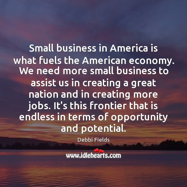 Image, Small business in America is what fuels the American economy. We need