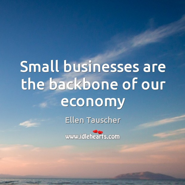 Small businesses are the backbone of our economy Ellen Tauscher Picture Quote