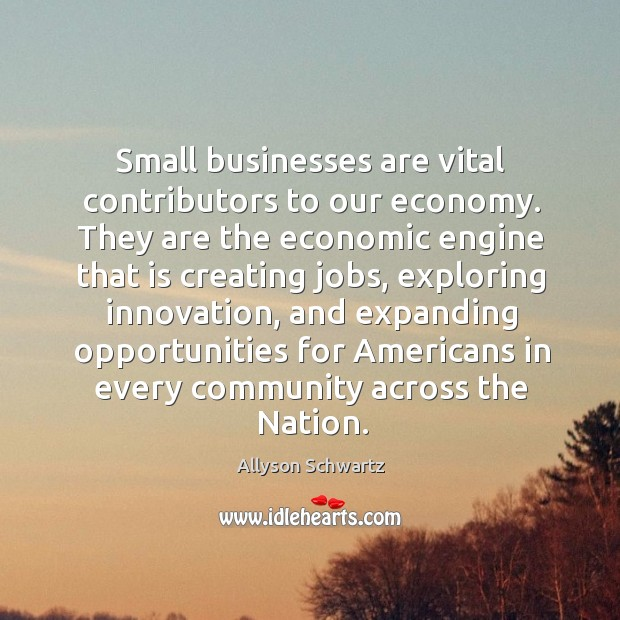Image, Small businesses are vital contributors to our economy. They are the economic engine that is creating jobs