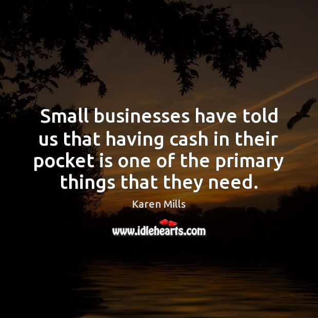 Small businesses have told us that having cash in their pocket is Image