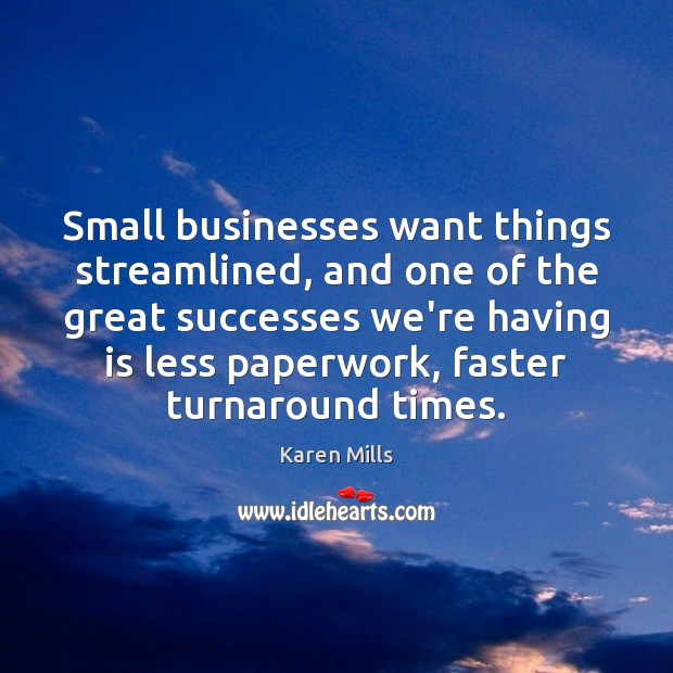 Small businesses want things streamlined, and one of the great successes we're Image