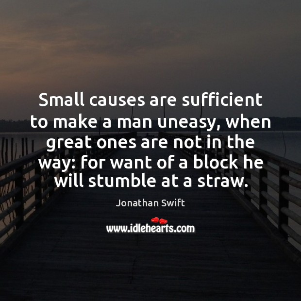 Small causes are sufficient to make a man uneasy, when great ones Image