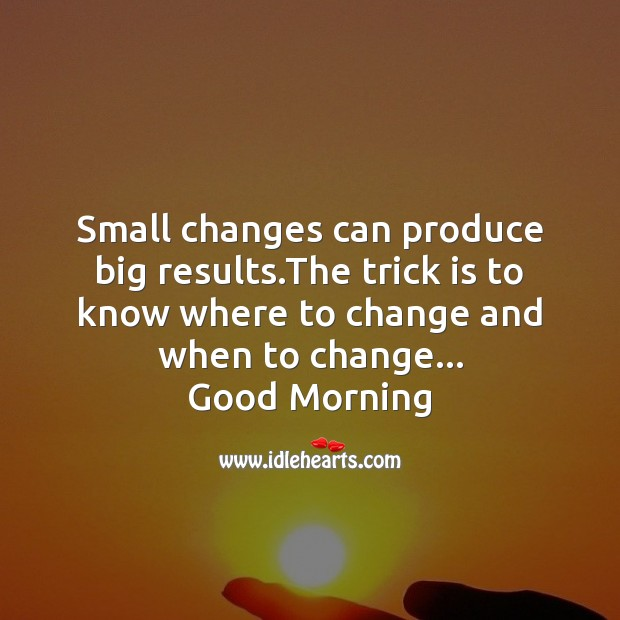 Small changes can produce big results. Image
