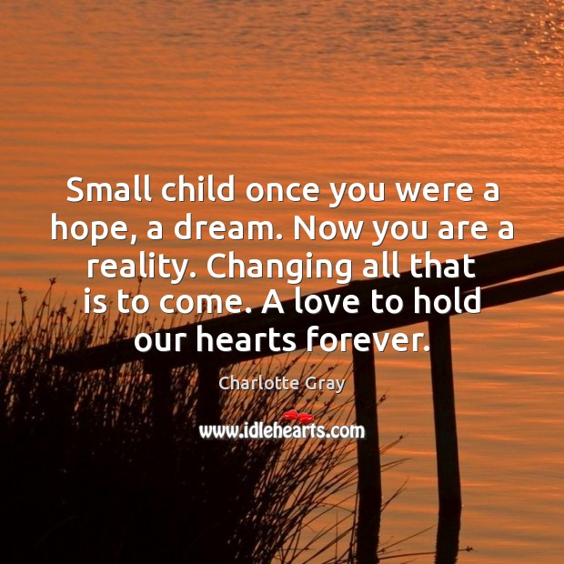 Image, Small child once you were a hope, a dream. Now you are