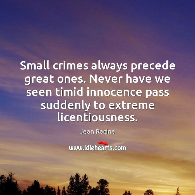 Image, Small crimes always precede great ones. Never have we seen timid innocence