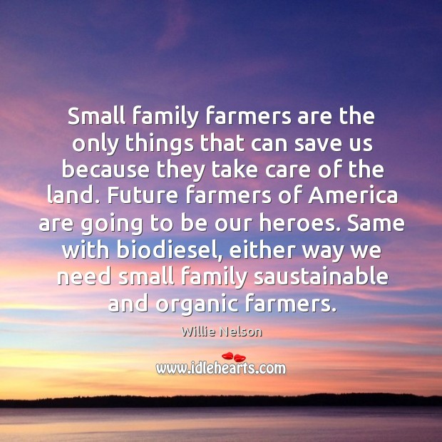Small family farmers are the only things that can save us because Image