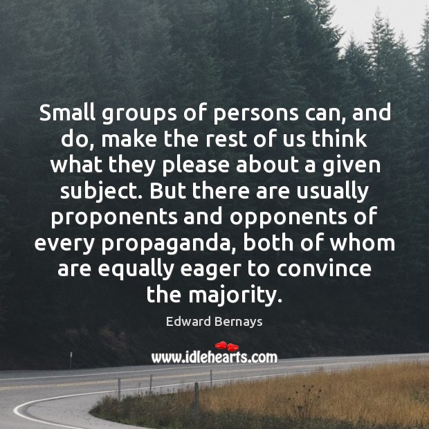 Small groups of persons can, and do, make the rest of us Edward Bernays Picture Quote