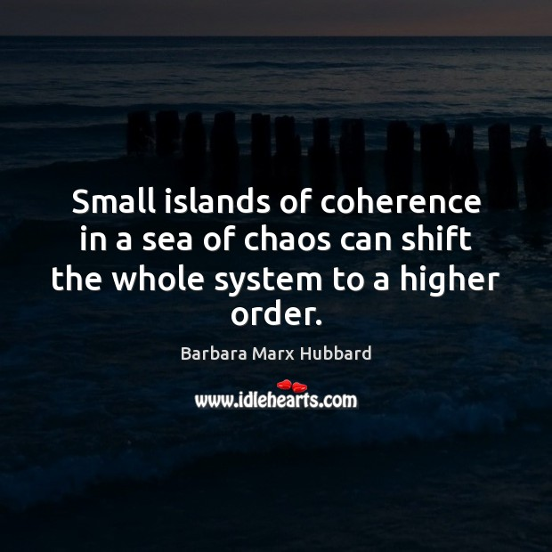 Image, Small islands of coherence in a sea of chaos can shift the whole system to a higher order.