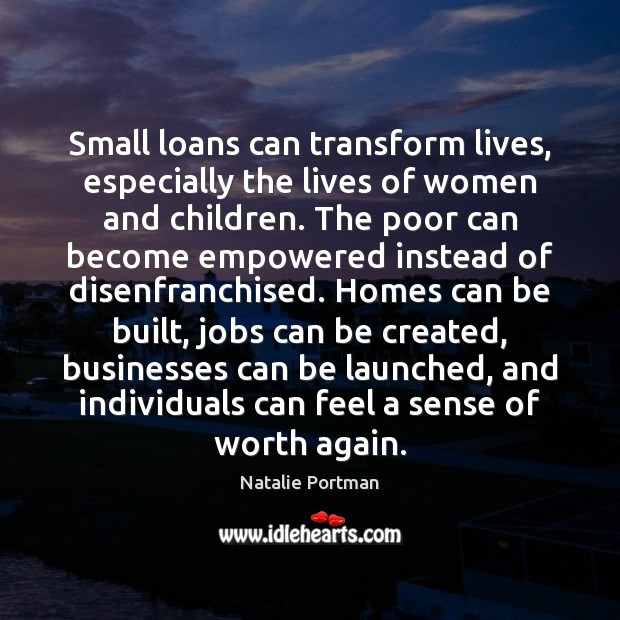 Image, Small loans can transform lives, especially the lives of women and children.