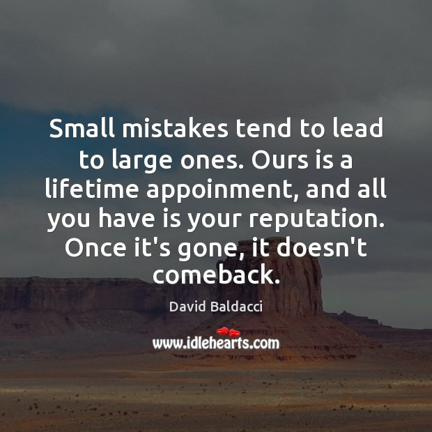Small mistakes tend to lead to large ones. Ours is a lifetime David Baldacci Picture Quote