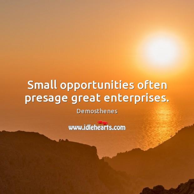 Small opportunities often presage great enterprises. Image