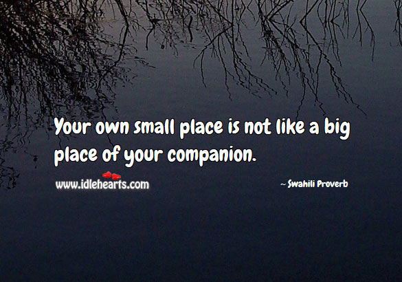 Image, Your own small place is not like a big place of your companion.