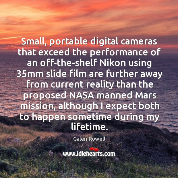 Small, portable digital cameras that exceed the performance of an off-the-shelf Nikon Galen Rowell Picture Quote