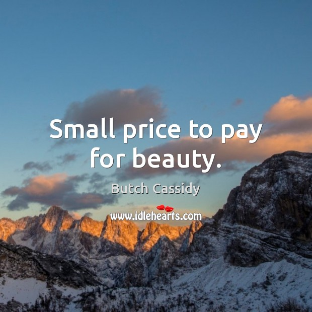 Image, Small price to pay for beauty.