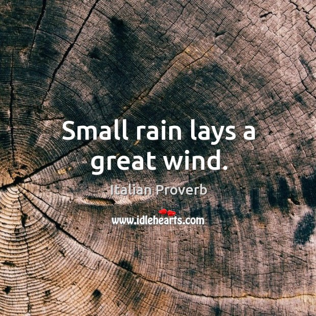 Image, Small rain lays a great wind.