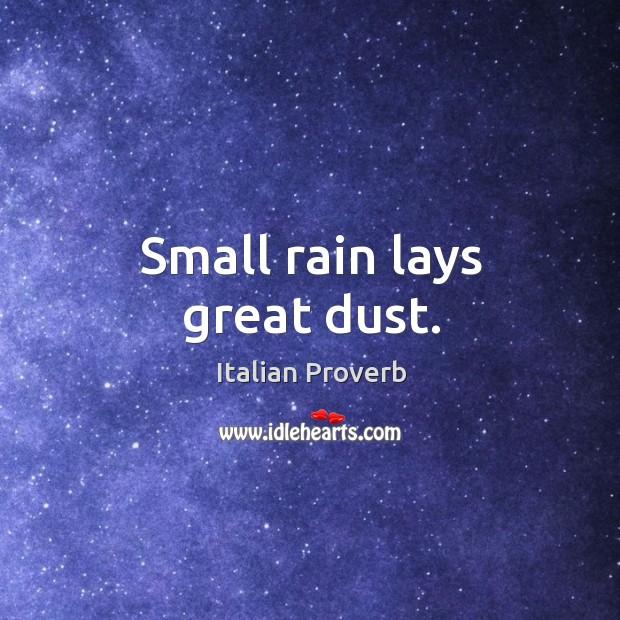 Image, Small rain lays great dust.