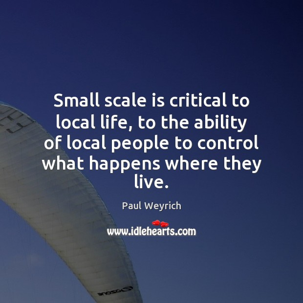 Image, Small scale is critical to local life, to the ability of local