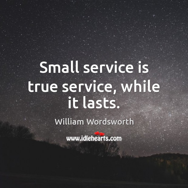 Small service is true service, while it lasts. Image