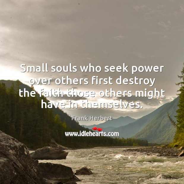 Small souls who seek power over others first destroy the faith those Image