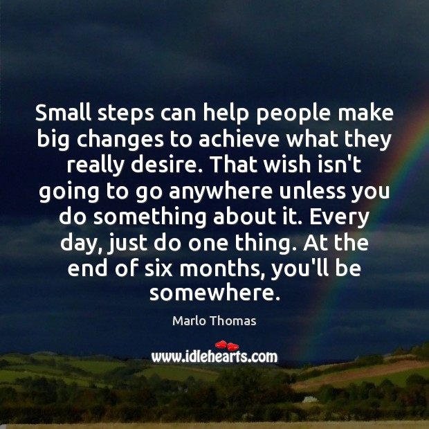 Small steps can help people make big changes to achieve what they Image