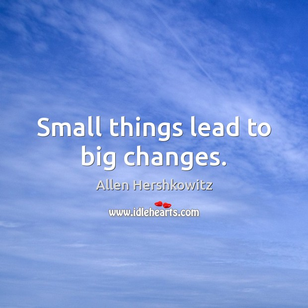 Image, Small things lead to big changes.