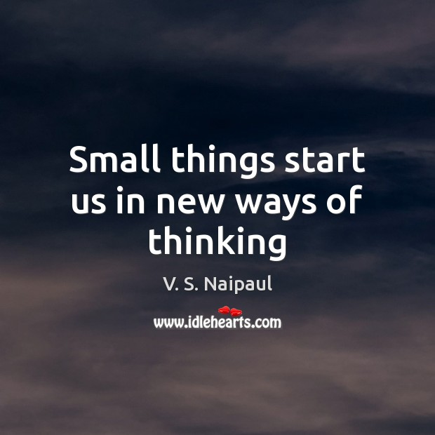 Small things start us in new ways of thinking Image