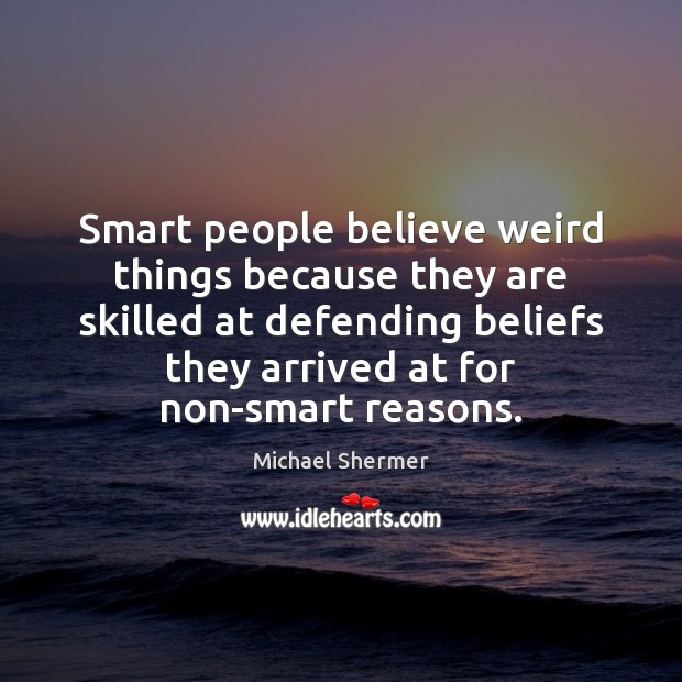 Smart people believe weird things because they are skilled at defending beliefs Image